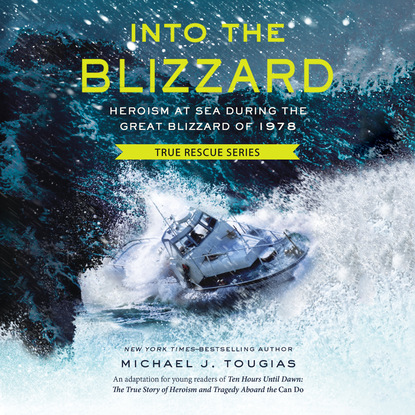 Michael J. Tougias Into the Blizzard - Heroism at Sea During the Great Blizzard of 1978 (Unabridged)