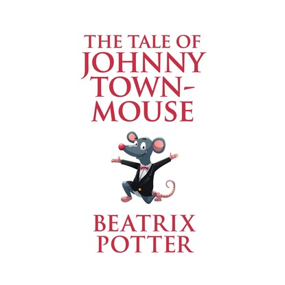 Beatrix Potter The Tale of Johnny Town-Mouse (Unabridged) davidson susanna the town mouse and the country mouse