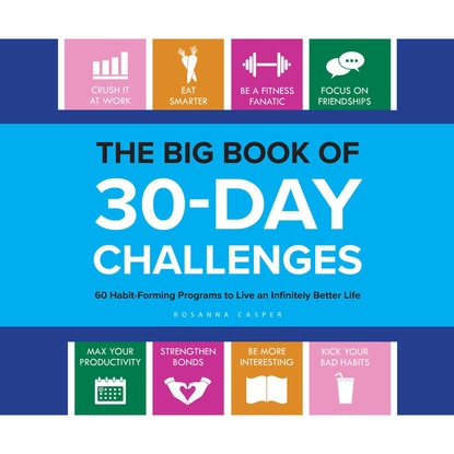 Rosanna Casper The Big Book of 30-Day Challenges - 60 Habit-Forming Programs to Live an Infinitely Better Life (Unabridged) rosanna chiofalo carissima
