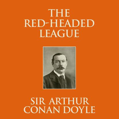 Фото - Sir Arthur Conan Doyle The Red-Headed League (Unabridged) sir arthur conan doyle red headed league the the