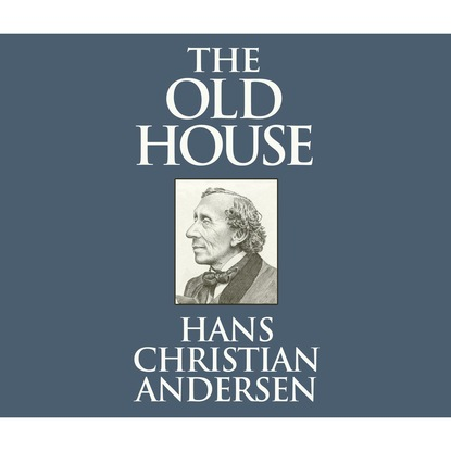 Hans Christian Andersen The Old House (Unabridged)
