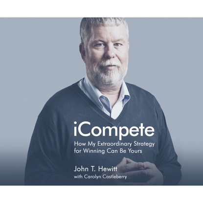Фото - John T. Hewitt iCompete - How My Extraordinary Strategy for Winning Can Be Yours (Unabridged) kate hewitt moskiewskie wieczory