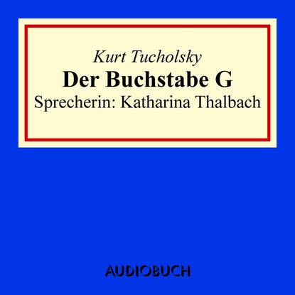 Kurt Tucholsky Der Buchstabe G kurt tucholsky das elend mit der speisekarte ungekürzt