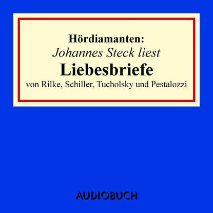 Liebesbriefe von Rilke, Schiller, Tucholsky und Pestalozzi - H?rdiamanten (Ungek?rzte Lesung)