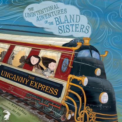 Kara LaReau The Uncanny Express - The Unintentional Adventures of the Bland Sisters 2 (Unabridged) недорого