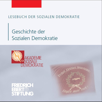 Friedrich Ebert Stiftung Lesebuch der Sozialen Demokratie, Band 7: Geschichte der Sozialen Demokratie friedrich ebert stiftung lesebuch der sozialen demokratie band 4 europa und soziale demokratie