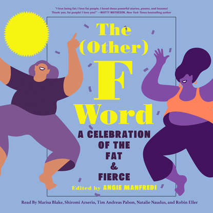 Angie Manfredi The Other F Word - A Celebration of the Fat & Fierce (Unabridged)