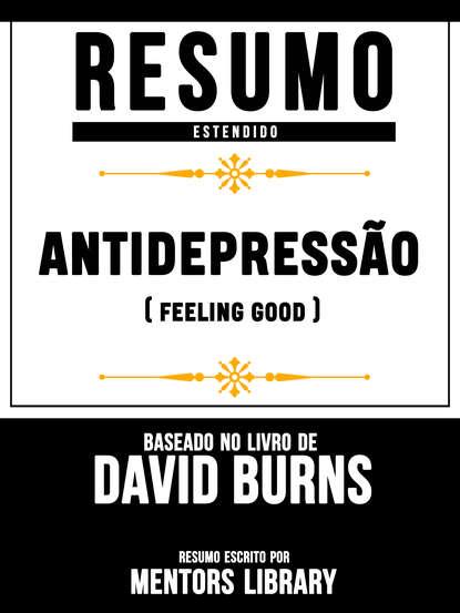 Mentors Library Antidepressão (Feeling Good) - Baseado No Livro De David D. Burns mentors library sobre a tirania on tyranny baseado no livro de timothy snyder