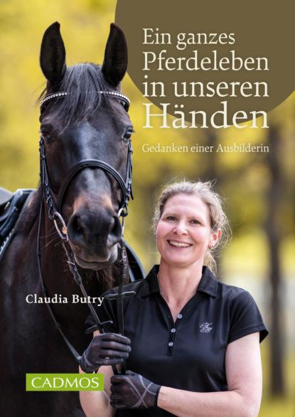 Фото - Claudia Butry Ein ganzes Pferdeleben in unseren Händen claudia bishop steak in murder