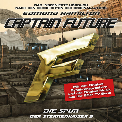 Edmond Hamilton Captain Future, Der Sternenkaiser, Folge 3: Die Spur edmond hamilton captain future der sternenkaiser folge 2 die macht des sternenkaisers