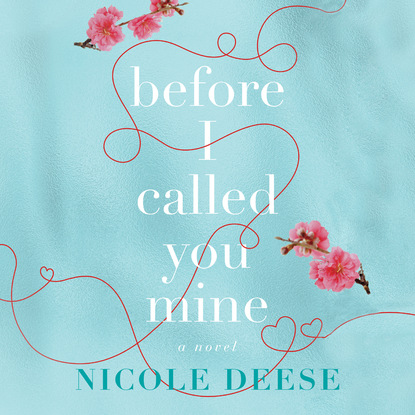 Nicole Deese Before I Called You Mine (Unabridged) oliver l before i fall