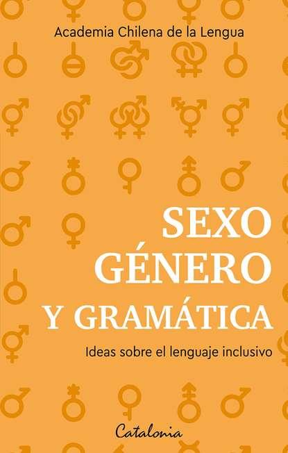 Academia Chilena de la Lengua Sexo, género y gramática eduardo de echegaray diccionario general etimologico de la lengua espanola tomo 5