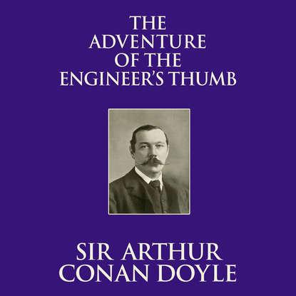 Фото - Sir Arthur Conan Doyle The Adventure of the Engineer's Thumb (Unabridged) sir arthur conan doyle red headed league the the