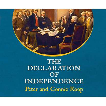 Peter Roop The Declaration of Independence (Unabridged) charles augustus goodrich the true life stories of the declaration of independence signers