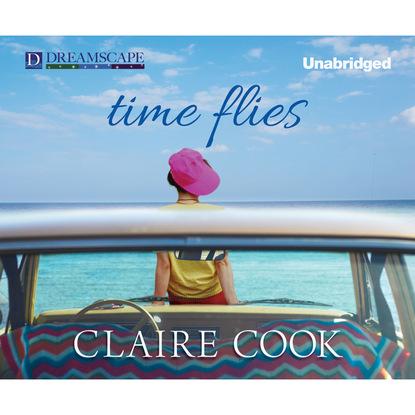 Claire Cook Time Flies (Unabridged) claire cook wallflower in bloom unabridged