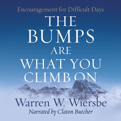 Фото - Warren W. Wiersbe The Bumps Are What You Climb On - Encouragement for Difficult Days (Unabridged) warren w wiersbe the bumps are what you climb on encouragement for difficult days unabridged