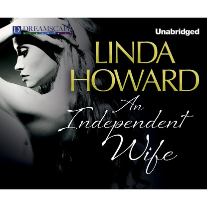 Фото - Linda Howard An Independent Wife (Unabridged) linda howard duncan s bride patterson cannon family book 1 unabridged