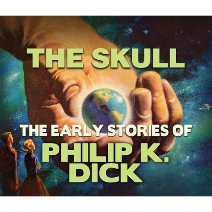 Philip K. Dick The Skull (Unabridged) philip k dick the variable man