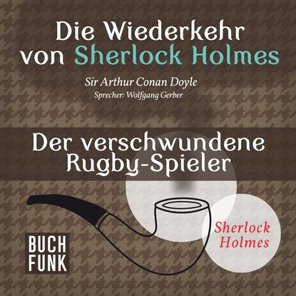 Arthur Conan Doyle Sherlock Holmes - Die Wiederkehr von Sherlock Holmes: Der verschwundene Rugby-Spieler (Ungekürzt) edo popovic die spieler