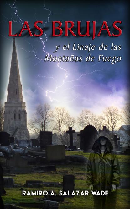 Ramiro A. Salazar Wade Las brujas y el Linaje de las Montañas de Fuego una columna de fuego