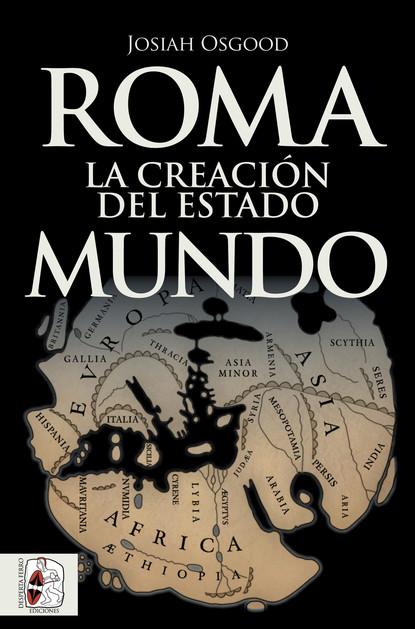 Josiah Osgood Roma. La creación del Estado Mundo josiah osgood roma la creación del estado mundo
