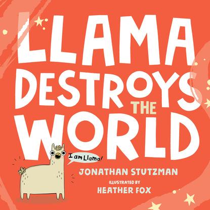 Jonathan Stutzman Llama Destroys the World (Unabridged) dewdney anna llama llama happy birthday