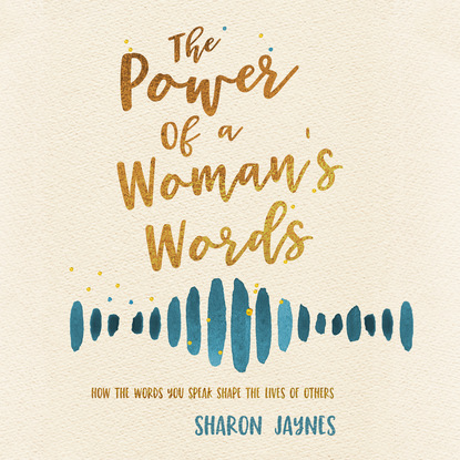Фото - Sharon Jaynes The Power of a Woman's Words - How the Words You Speak Shape the Lives of Others (Unabridged) arthur timothy shay words of cheer for the tempted the toiling and the sorrowing