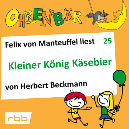 Herbert Beckmann Ohrenbär - eine OHRENBÄR Geschichte, Folge 25: Kleiner König Käsebier (Hörbuch mit Musik)