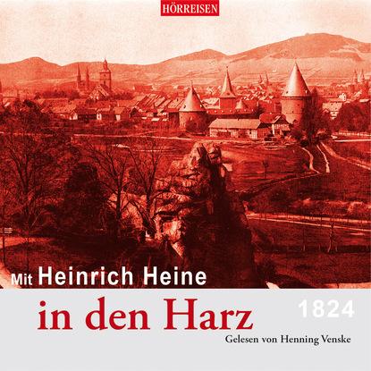 Heinrich Heine Mit Heinrich Heine in den Harz (Gekürzt) heinrich heine heinrich heine gesammelte werke