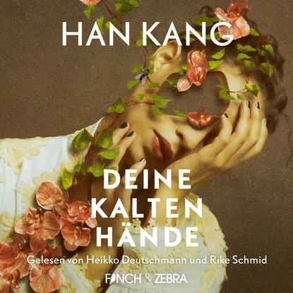 Фото - Han Kang Deine kalten Hände (Ungekürzte Lesung) yael eylat tanaka die erfolgsmentalität großer führungspersönlichkeiten