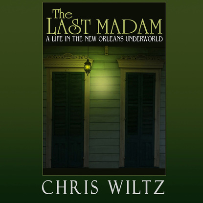 Christine Wiltz The Last Madam - A Life in the New Orleans Underworld (Unabridged) платье madam t madam t mp002xw1hvnx