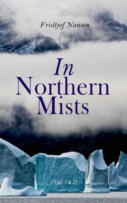 Фото - Fridtjof Nansen In Northern Mists (Vol. 1&2) julius e olson the story of north american discovery and exploration