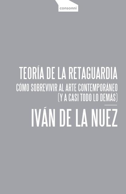 Iván de la Nuez Teoría de la retaguardia el cuento que nunca acaba сказка которая никогда не кон… isbn 9785992505580