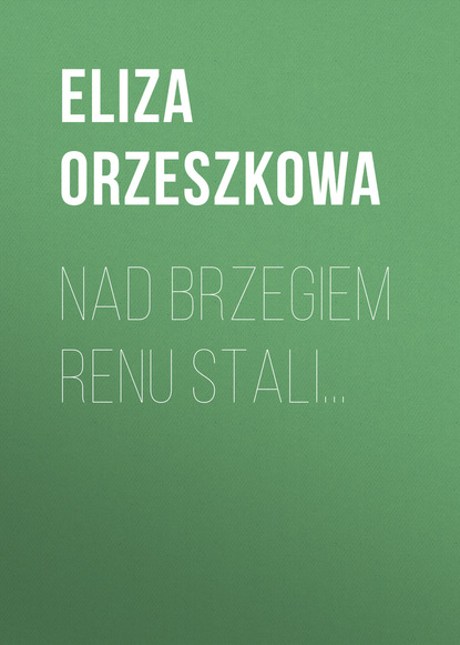 Фото - Eliza Orzeszkowa Nad brzegiem Renu stali... eliza orzeszkowa nad niemnem tom drugi
