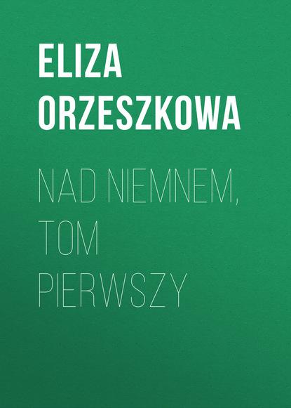 Фото - Eliza Orzeszkowa Nad Niemnem, tom pierwszy eliza orzeszkowa nad niemnem tom drugi