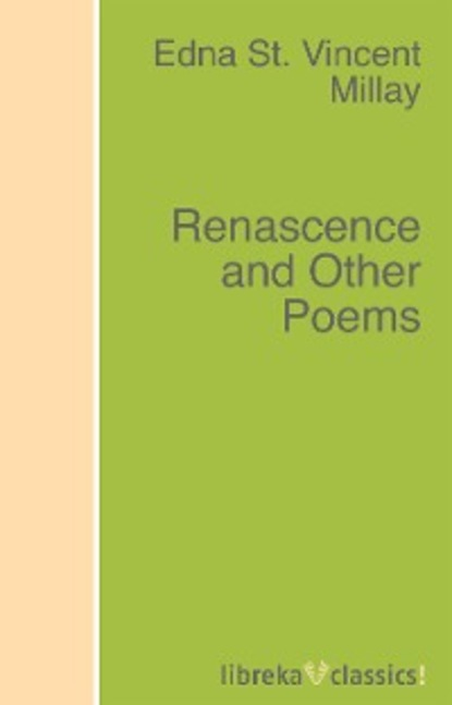 Edna St. Vincent Millay Renascence and Other Poems aurora leigh and other poems