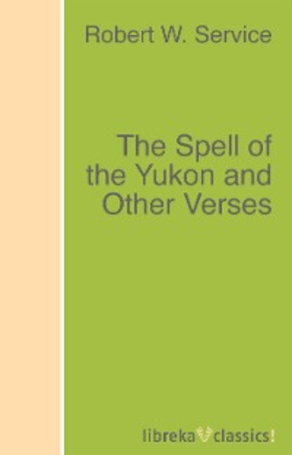 Robert W. Service The Spell of the Yukon and Other Verses robert edmond alter shovel nose and the gator grabbers