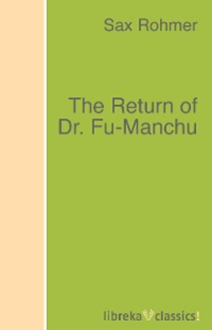 Sax Rohmer The Return of Dr. Fu-Manchu fu manchu the wrath of fu manchu and other stories