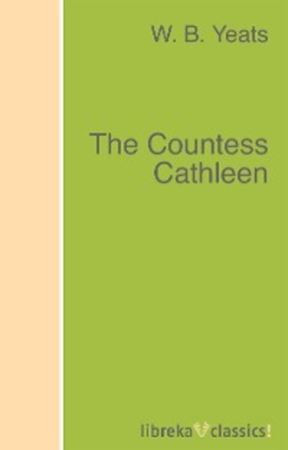 W. B. Yeats The Countess Cathleen недорого