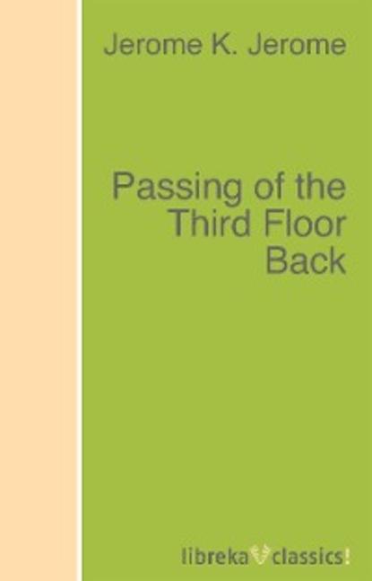 Джером К. Джером Passing of the Third Floor Back baring maurice passing by