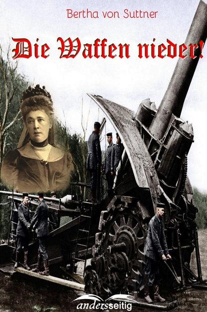 Bertha von Suttner Die Waffen nieder!