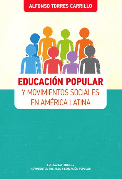 Alfonso Torres Carrillo Educación popular y movimientos sociales en América Latina juan pablo pérez sáinz una historia de la desigualdad en américa latina