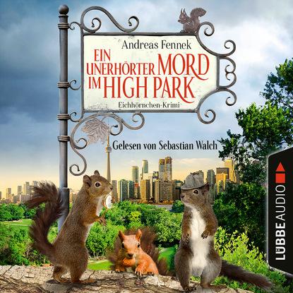 Andreas Fennek Ein unerhörter Mord im High Park - Ein Eichhörnchen-Krimi (Ungekürzt) mary ann fox je dunkler das grab mags blake ein cornwall krimi band 2 ungekürzt