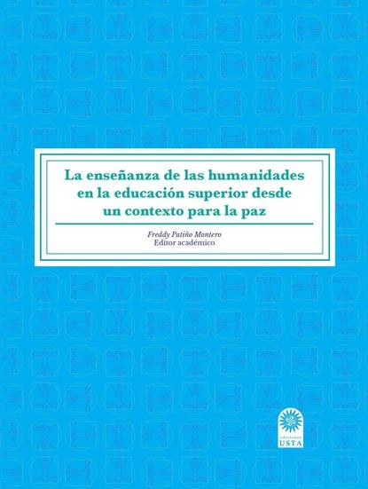 Freddy Patiño Montero La enseñanza de las humanidades en la educación superior desde un contexto para la paz. недорого