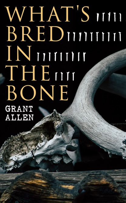 Allen Grant What's Bred in the Bone