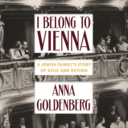 Anna Goldenberg I Belong to Vienna - A Jewish Family's Story of Exile and Return (Unabridged) molly o keefe where i belong the debt book 2 unabridged