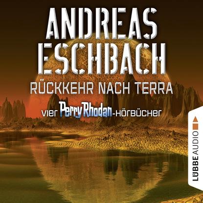Andreas Eschbach Rückkehr nach Terra - Vier Perry Rhodan-Hörbücher, Der Gesang der Stille / Die Rückkehr / Die Falle von Dhogar / Der Techno-Mond (Ungekürzt) andreas steiner die kunst der familienaufstellung
