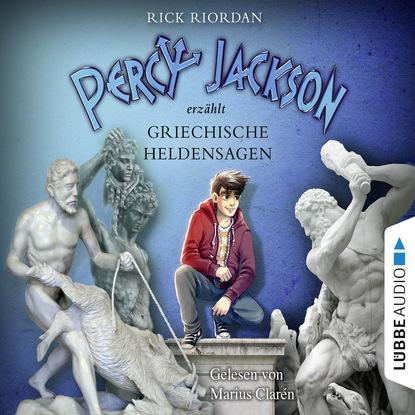 Rick Riordan Percy Jackson erzählt, Teil 2: Griechische Heldensagen (Gekürzt) willi fahrmann deutsche heldensagen teil 1 siegfried von xanten kriemhilds rache dietrich von bern gekürzt