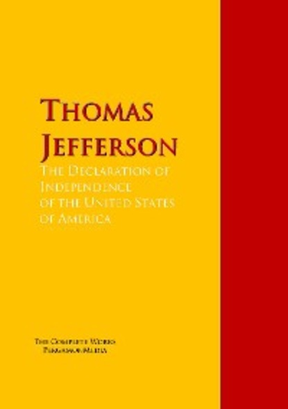 Thomas Jefferson The Declaration of Independence of the United States of America charles augustus goodrich the true life stories of the declaration of independence signers