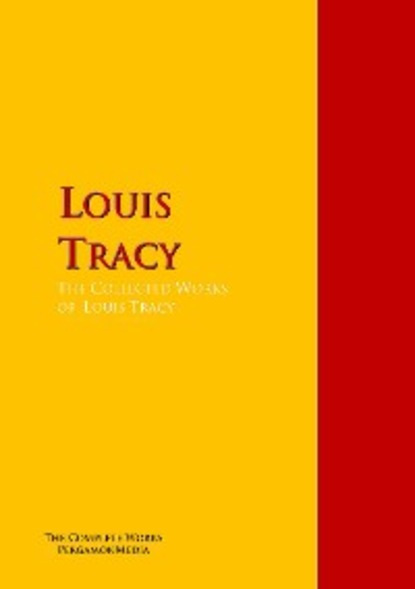 Tracy Louis The Collected Works of Louis Tracy